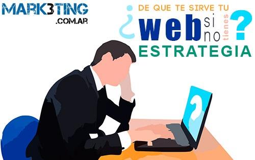 Pensar que tener una web es una estrategia de Marketing Online
